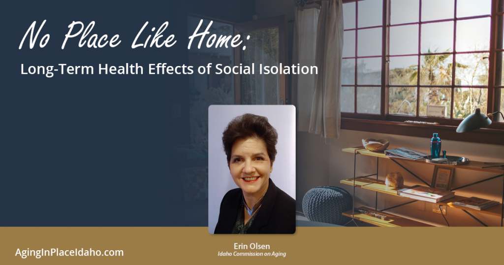 No Place Like Home conference title with session title Long-Term Health Effects of Social Isolation. An image of Erin Olsen, the presenter, noting she is the Disease prevention & Health Promotion program specialist with the Idaho Commission on Aging.